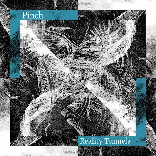 PINCH - Reality Tunnels : TECTONIC <wbr>(UK)