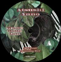 ATSUSHI YANO - WHOLE ROTTA LOVE EP : OMENA (SWE)