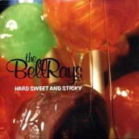 THE BELLRAYS - Hard Sweet And Sticky : CD