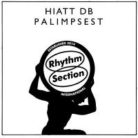 HIATT DB - Palimpsest : RHYTHM SECTION INTERNATIONAL (UK)