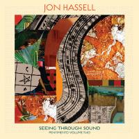 JON HASSELL - Seeing Through Sound (Pentimento Volume Two) : NDEYA (UK)