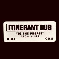 ITINERANT DUBS - To The People : 7inch