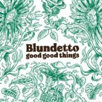 BLUNDETTO - Good Good Things : HEAVENLY SWEETNESS (FRA)