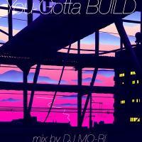 MO-RI - YOU GOTTA BUILD : MIX-CD