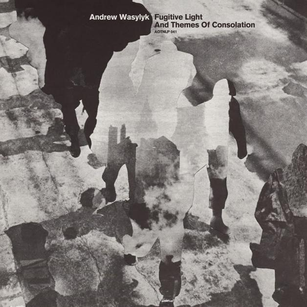 ANDREW WASYLYK - Fugitive Light and Themes of Consolation : Athens Of The North (UK)