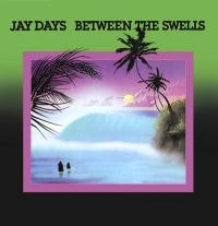 JAY DAYS - Between The Swells : LP