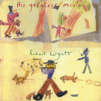 ROBERT WYATT - His Greatest Misses : DOMINO (UK)