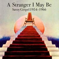 A STRANGER I MAY BE - Savoy Gospel 1954-1966 : HONEST JONS (UK)