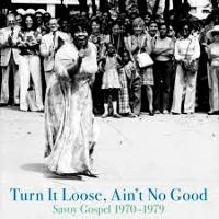 VARIOUS - Turn It Loose, Ain't No Good - Savoy Gospel 1970-1979 : HONEST JONS (UK)