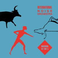INTERNATIONAL NOISE ORCHESTRA - Marching In Time 3 : EMOTIONAL RESCUE (UK)