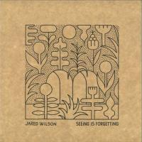 JARED WILSON - Seeing is Forgetting : 12inch