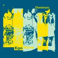 DEETRON - Ego Rave : 12inch