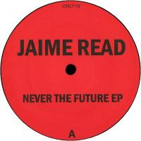 JAIME READ - NEVER THE FUTURE EP : 12inch