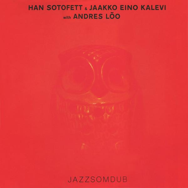 HAN SOTOFETT & JAKKO EINO KALEVI with ANDRES LÕO - Jazzsomdub : 2x12inch