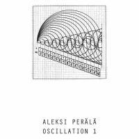 ALEKSI PERÄLÄ - Oscillation 1 : LP+DOWNLOAD CODE