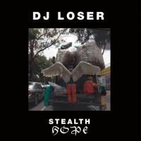 DJ LOSER - Stealth Hope : LP