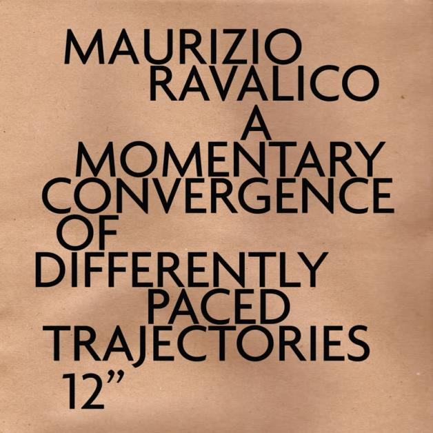 MAURIZIO RAVALICO - A Momentary Convergence of Differently Paced Trajectories : 12inch