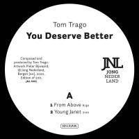 TOM TRAGO - You Deserve Better : JONG NEDERLAND (HOL)