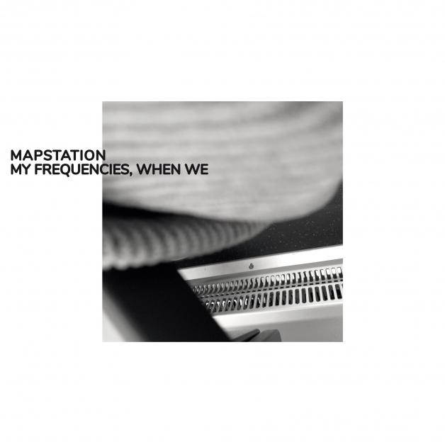 MAPSTATION - My Frequencies, When We : BUREAU B (GER)