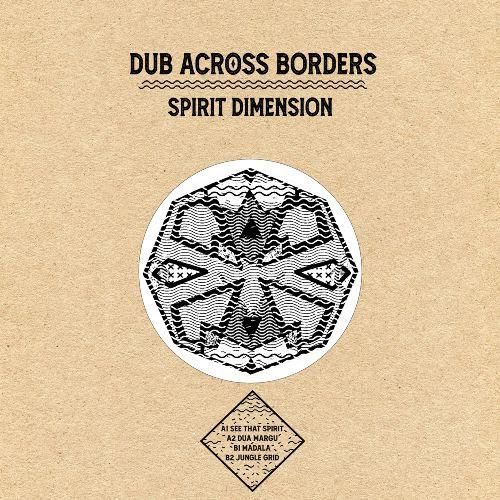 DUB ACROSS BORDERS - Spirit Dimension EP : BASS COME SAVE ME (GER)