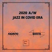 KAZIKIYO & QUESTA - 2020 A/W -JAZZ IN COVID ERA- : MIX-CD