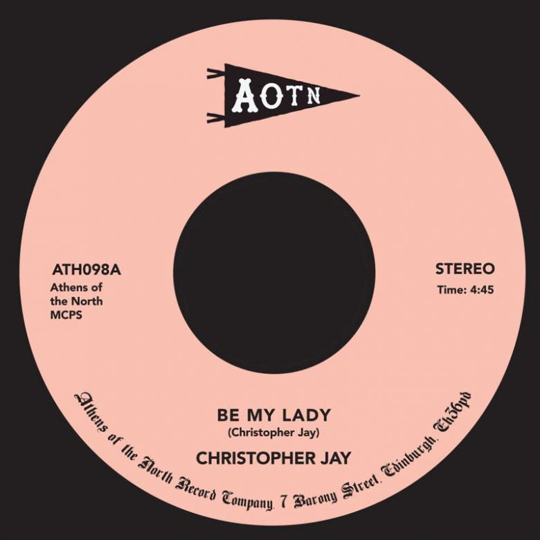 CHRISTOPHER JAY - Be My Lady : ATHENS OF THE NORTH (UK)