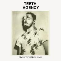 TEETH AGENCY - You Don't Have To Live In Pain : STONES THROW (US)
