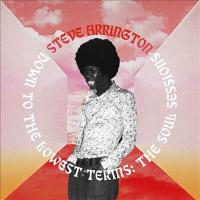 STEVE ARRINGON - Down to the Lowest Terms: The Soul Sessions : STONES THROW (US)