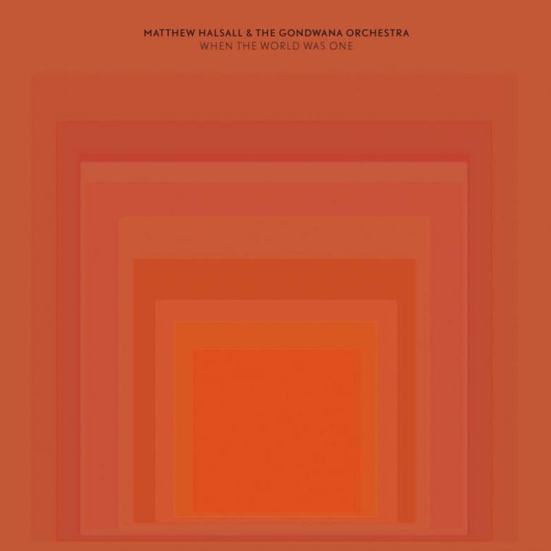 MATTHEW HALSALL & THE GONDWANA ORCHESTRA - When The World Was One : GONDWANA (UK)