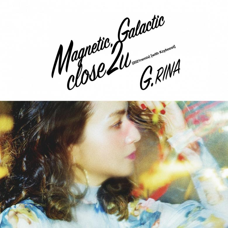 G.RINA - Magnetic, Galactic / close 2 u (2021remix)[with Kzyboost] : 7inch
