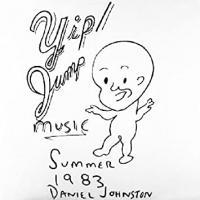 DANIEL JOHNSTON - Yip Jump Music : CD