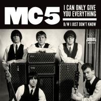MC5 - I Can Only Give You Everything / I Just Don't Know : 7inch