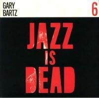 GARY BARTZ / ALI SHAHEED MUHAMMAD & ADRIAN YOUNGE - Jazz Is Dead 6 : JAZZ IS DEAD (US)
