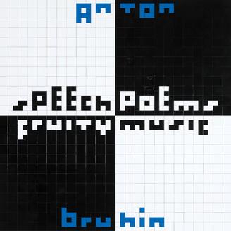 ANTON BRUHIN - Speech Poems / Fruity Music : BLACK TRUFFLE (AUS)