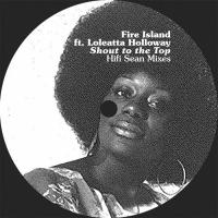 FIRE ISLAND feat. LOLEATTA HOLLOWAY - Shout To The Top: Hifi Sean Mixes : 12inch