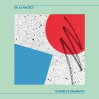 DELAY TACTICS - Imperfect Strangers : LP
