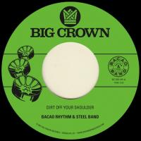BACAO RHYTHM & STEEL BAND - Dirt Off Your Shoulder b/w I Need : BIG CROWN (US)