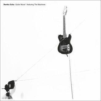 REMKO SCHA - Guitar Mural 1 feat. The Machines : 2LP