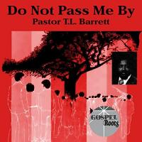 PASTOR T. L. BARRETT - Do Not Pass Me By : NUMERO GROUP (US)