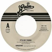 ORGONE - It's My Thing (You Can't Tell Me Who To Sock It To) : 7inch