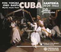 V.A - SANTERIA, MYSTIC MUSIC FROM CUBA, 1939-1962 FOLK TRANCE POSSESSION - FON - YORUBA - IGBO - BANTU : FREMEAUX & ASSOCIES (FRA)