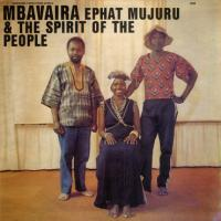 EPHAT MUJURU AND THE SPIRIT OF THE PEOPLE - Mbavaira : LP
