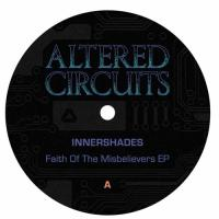 INNERSHADES - Faith Of The Misbelievers EP : ALTERED CIRCUITS (BEL)