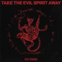 SENGA FERREIRA - Take The Evil Spirit Away : TRADING PLACES RECORDS (BEL)