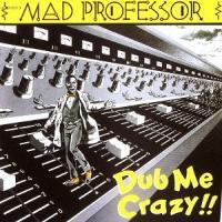 MAD PROFESSOR - Dub Me Crazy !! : CD